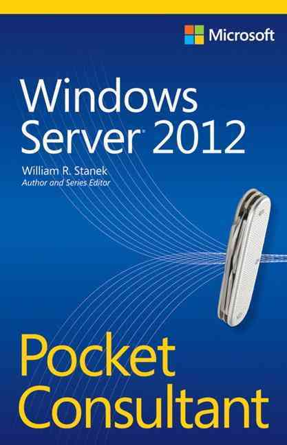 Windows Server 2012 Pocket Consultant By Stanek, William R.